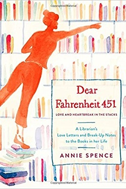 Dear Fahrenheit 451 : love and heartbreak in the stacks : a librarian's love letters and breakup notes to the books in her life