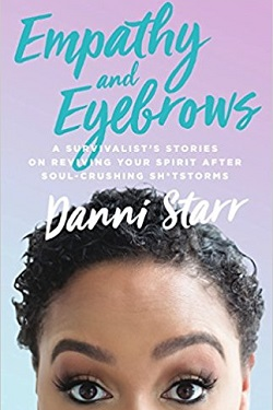 EMPATHY AND EYEBROWS : a survivalist's stories on reviving your spirit after soul-crushing sh... *tstorms.