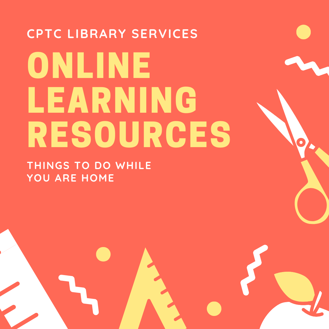 CPTC Library Services Online Learning Resources: Things to Do While You Are Home Poster
