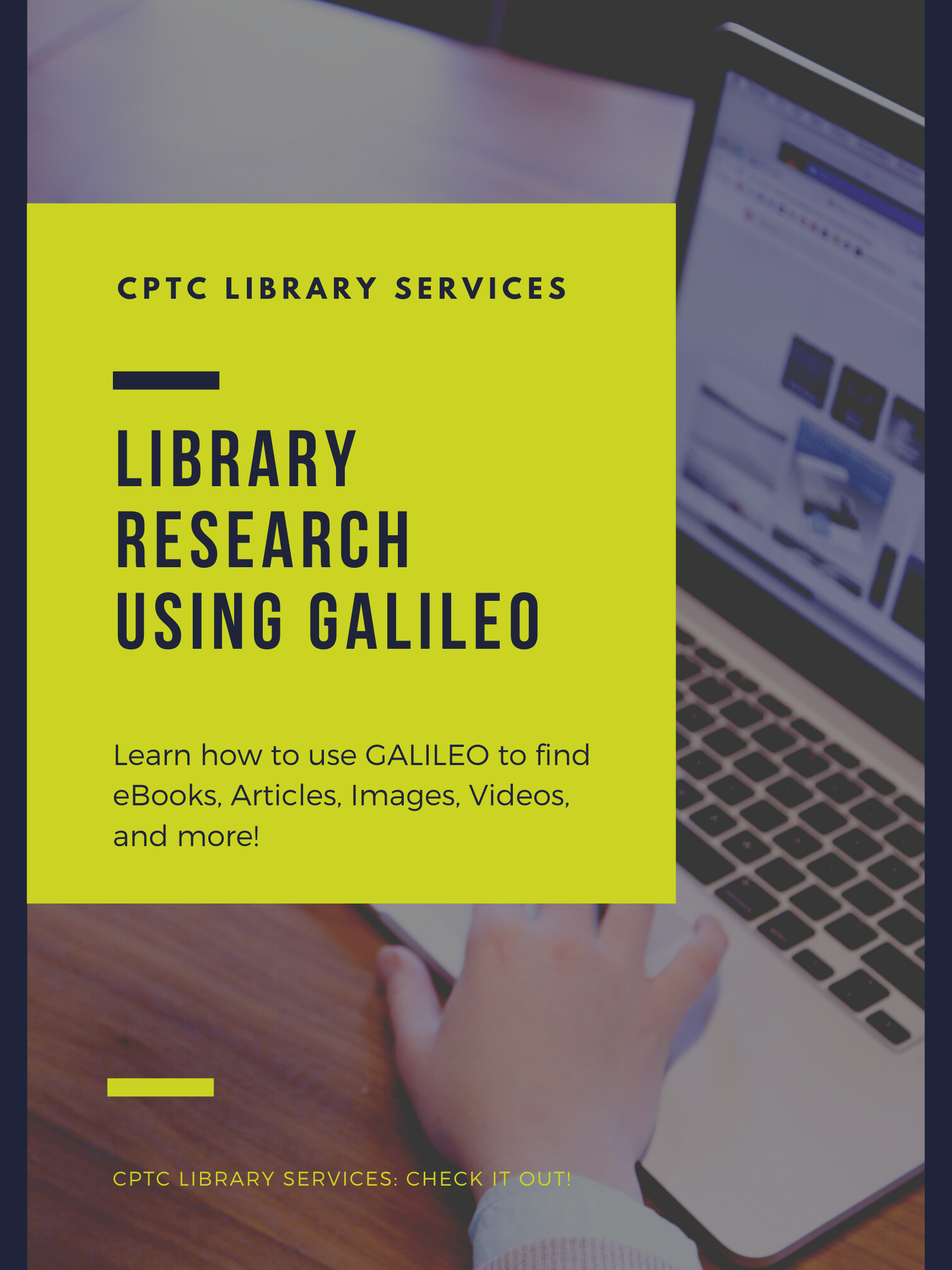 "GALILEO poster with person using a computer. Wording says, ""CPTC Library Services. Library Research Using GALILEO. Learn how to use GALILEO to find eBook, Articles, Images, Videos, and more. CPTC Library Services: Check It Out!"""