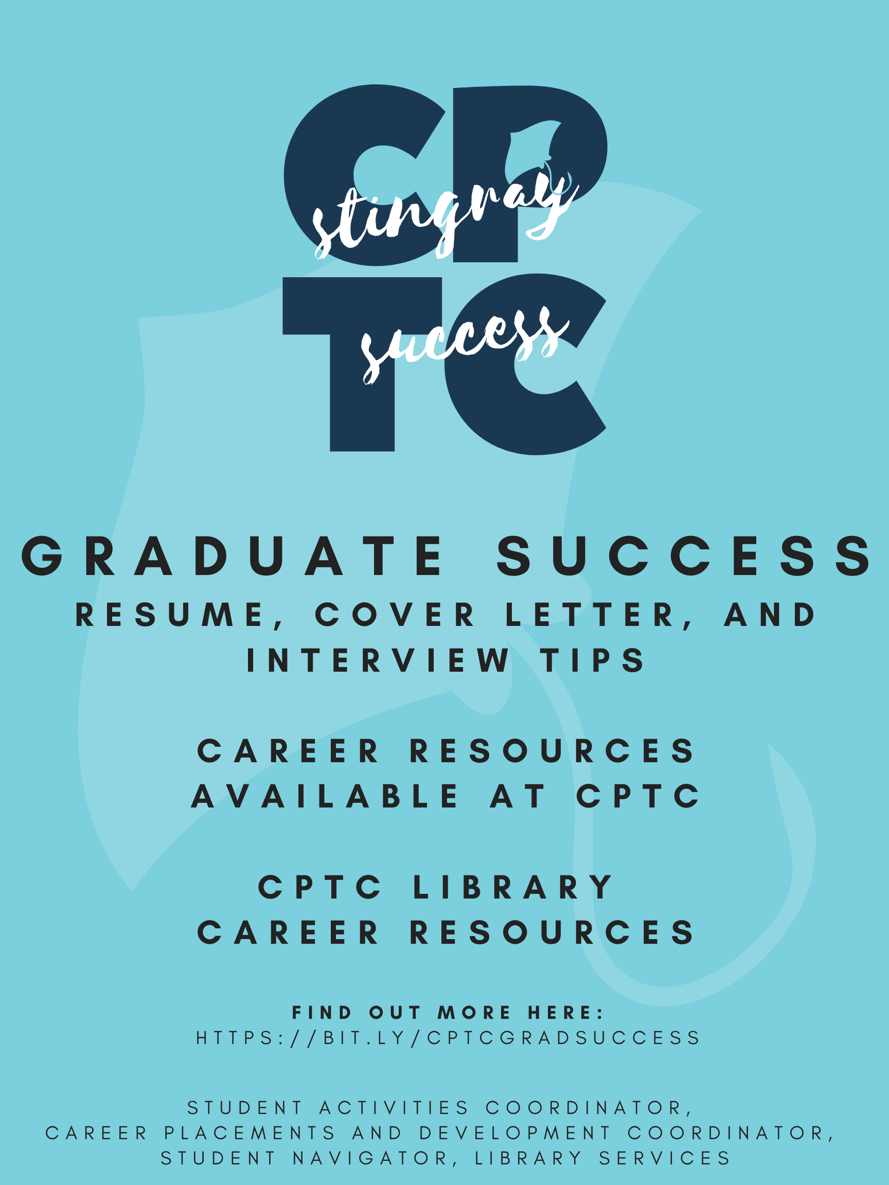 CPTC Stingray Success: Graduate Success Poster. Poster with a stingray watermark describing the Graduate Success information included in the LibGuide which includes Resume, Cover Letter, and Interview Tips; Career Resources Available at CPTC; LearningExpress Library's Job and Career Accelerator