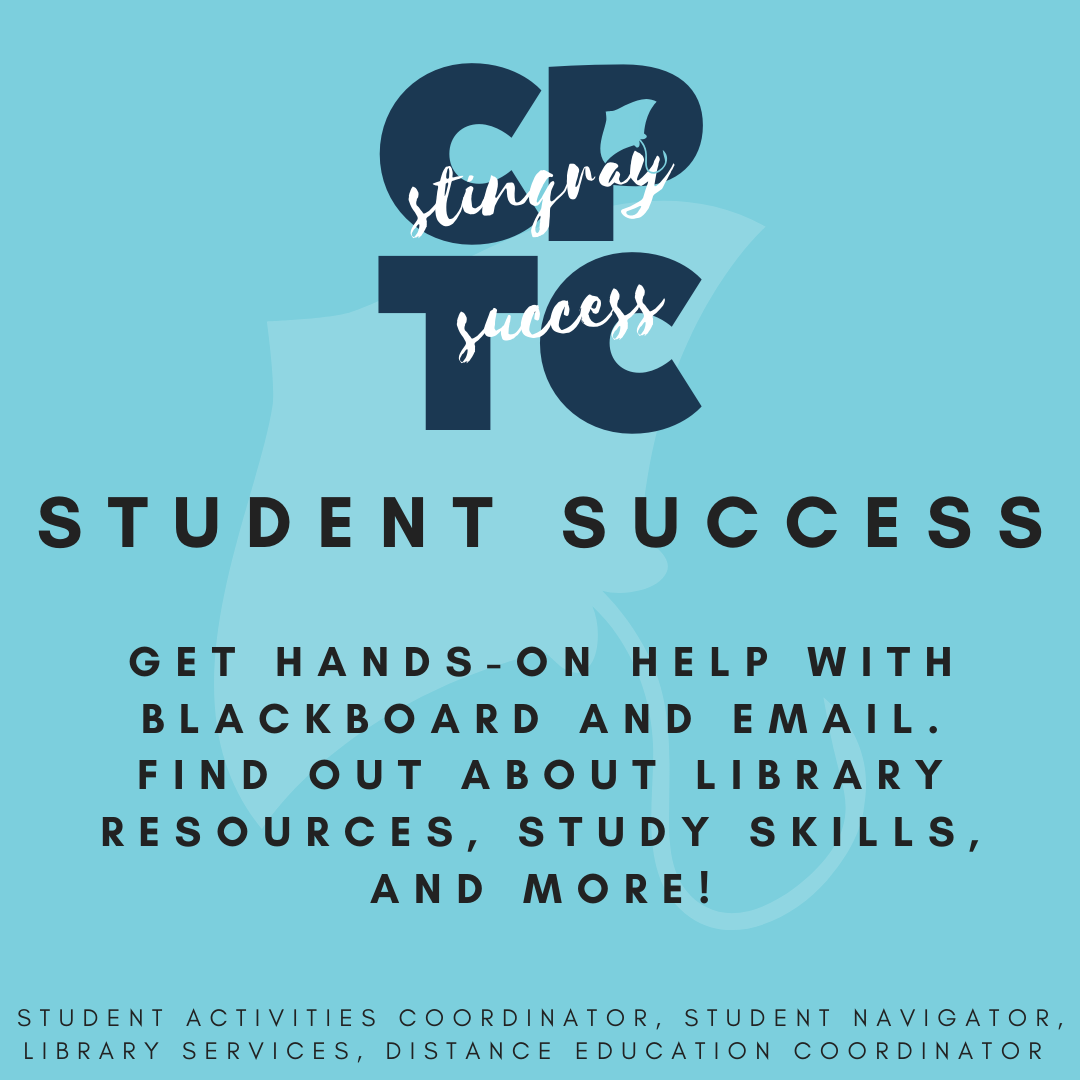 "Poster for Stingray Success: Student Success which says, ""CPTC Stingray Success: Student Success. Get hands-on help with Blackboard and Email. Find out about Library Resources, Study Skills, and More! Student Activities Coordinator, Student Navigator, Library Services, Distance Education Coordinator."""
