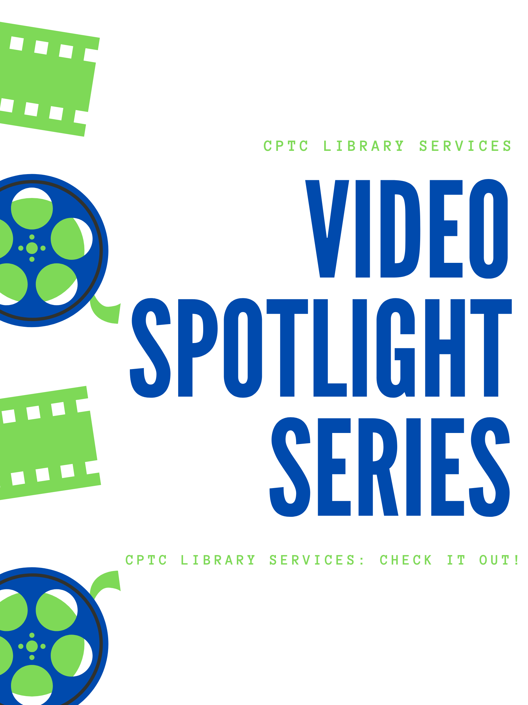 """White poster with blue and green film strips and film reels. States """"CPTC Library Services. Video Spotlight Series. CPTC Library Services: Check it out!"""""""