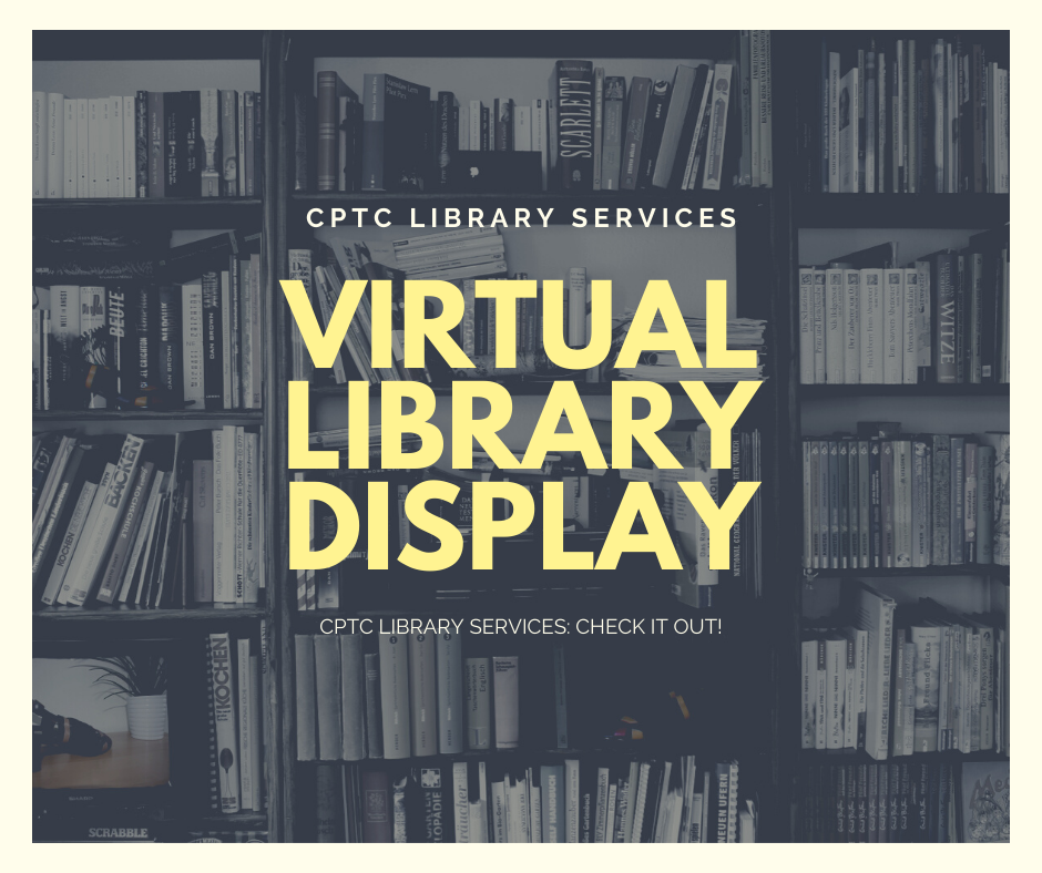 """Poster with various sized books on wall to wall shelving. States, """"CPTC Library Services. Virtual Library Display. CPTC Library Services: Check it out!"""""""