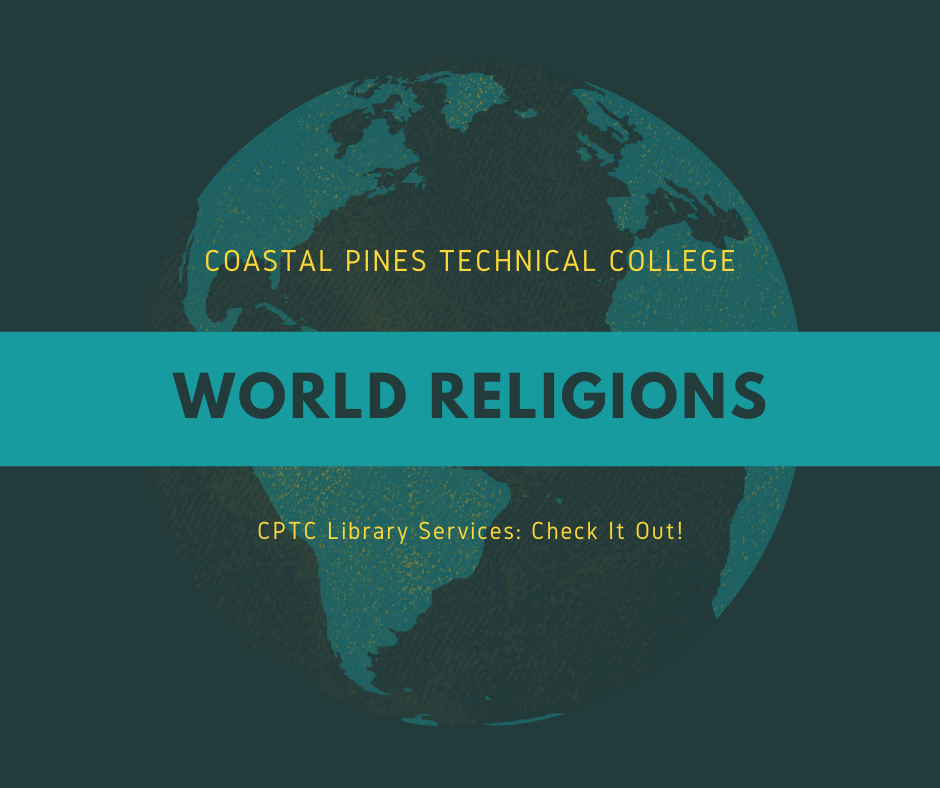 Dark background with image of the earth that says Coastal Pines Technical College, World Religions, CPTC Library Services: Check It Out!