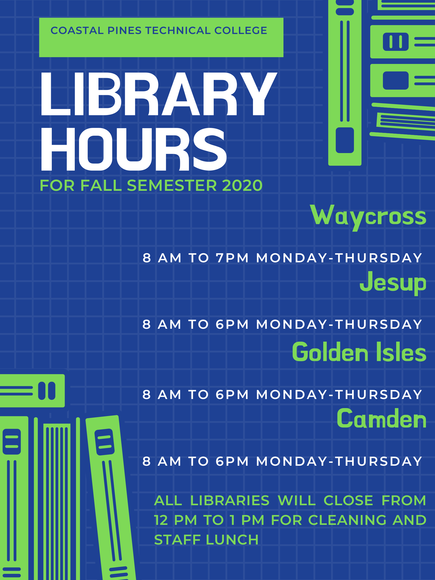 CPTC Library Services Fall 2020 Hours Poster: Waycross Mon-Thurs: 8 AM - 7 PM, Jesup Mon-Thurs: 8 AM - 6 PM, Golden Isles: Mon-Thurs: 8 AM - 6 PM, Camden: Mon-Thurs: 8 AM - 6 PM. All libraries will be closed from 12 PM - 1 PM for cleaning and staff lunch.