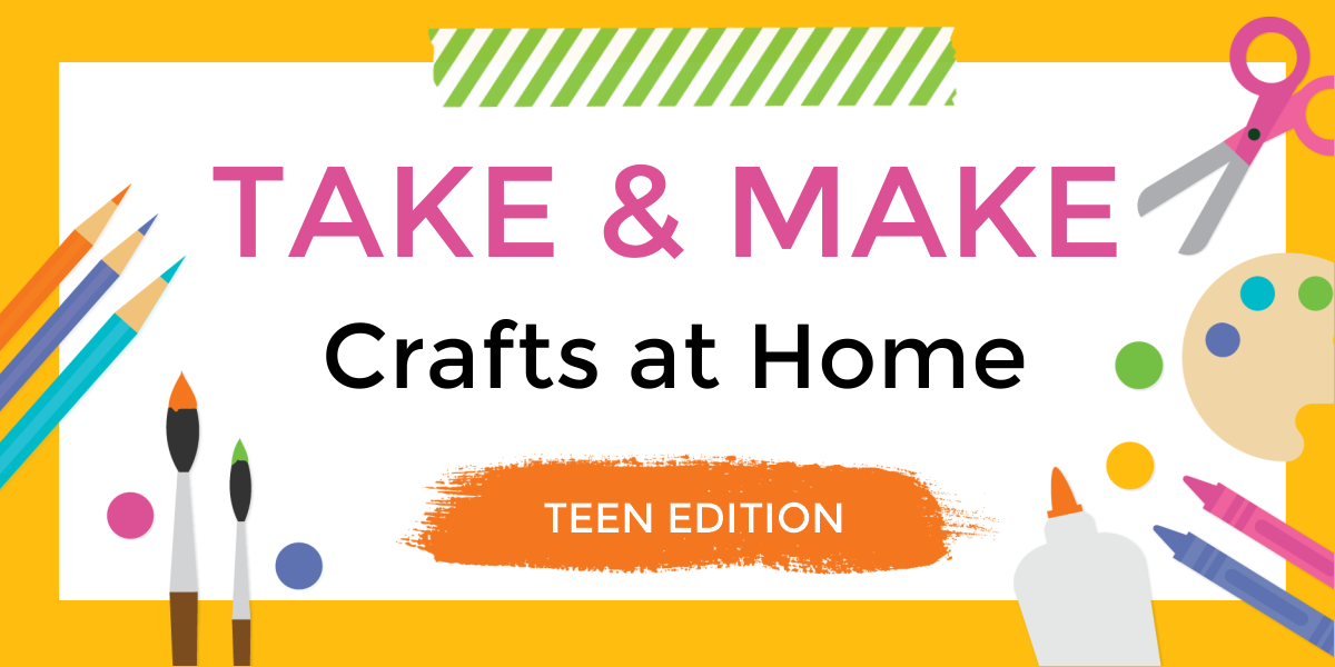 take and make crafts at home teen edition