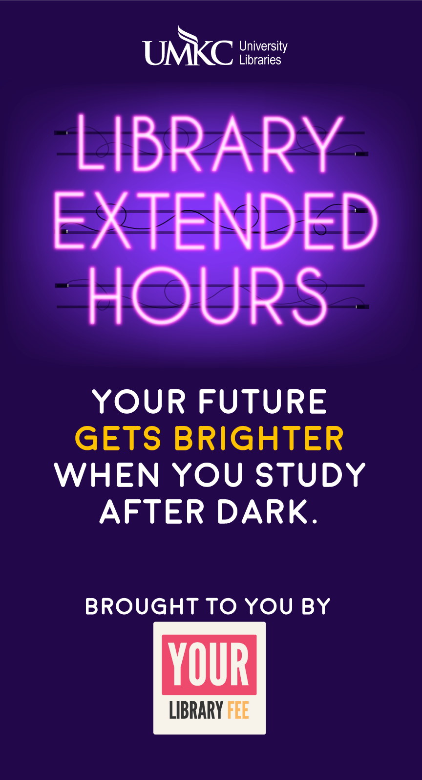 Library Extended Hours Your Future Gets Brighter When You Study After Dark. Brought to you by Your Student Library Fee.