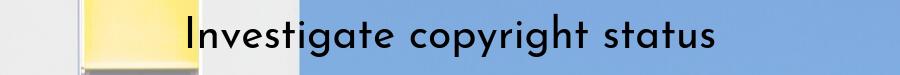 Investigate copyright status
