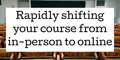 Rapidly shifting your class from in-person to online.