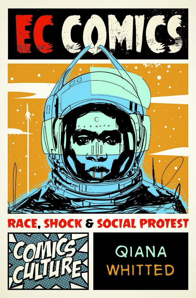 Book cover: EC Comics: Race, Shock, and Social Protest by Qiana Whitted. Illustration shows a black man with a somber expression, wearing a spacesuit and helmet.