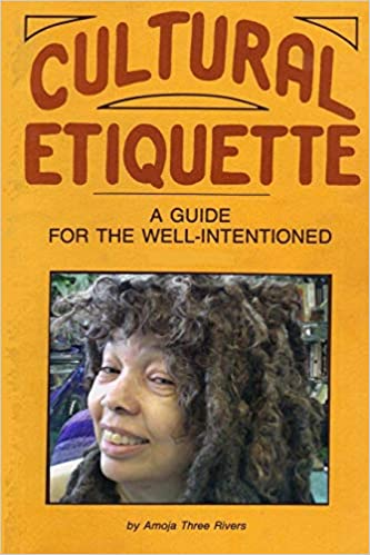 "Book cover of ""Cultural Etiquette: A Guide for the Well-Intentioned"" by Amoja Three Rivers"