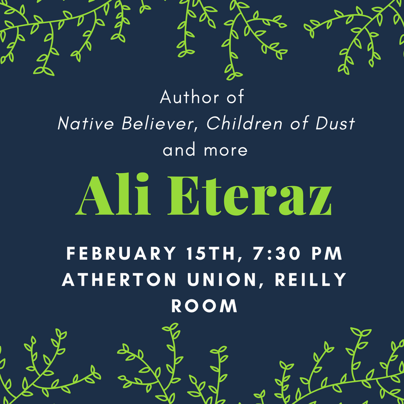 Ali Eteraz, author of Native Believer and Children of the Dust will be in the Atherton Union Reilly Room at 7:30 PM on February 15th