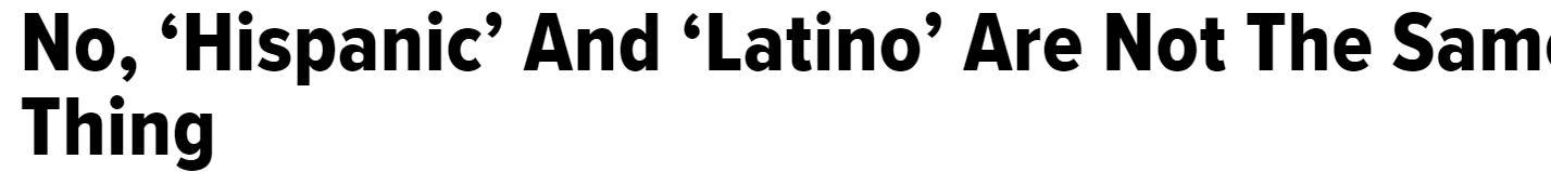Hispanic and Latino are not the same thing