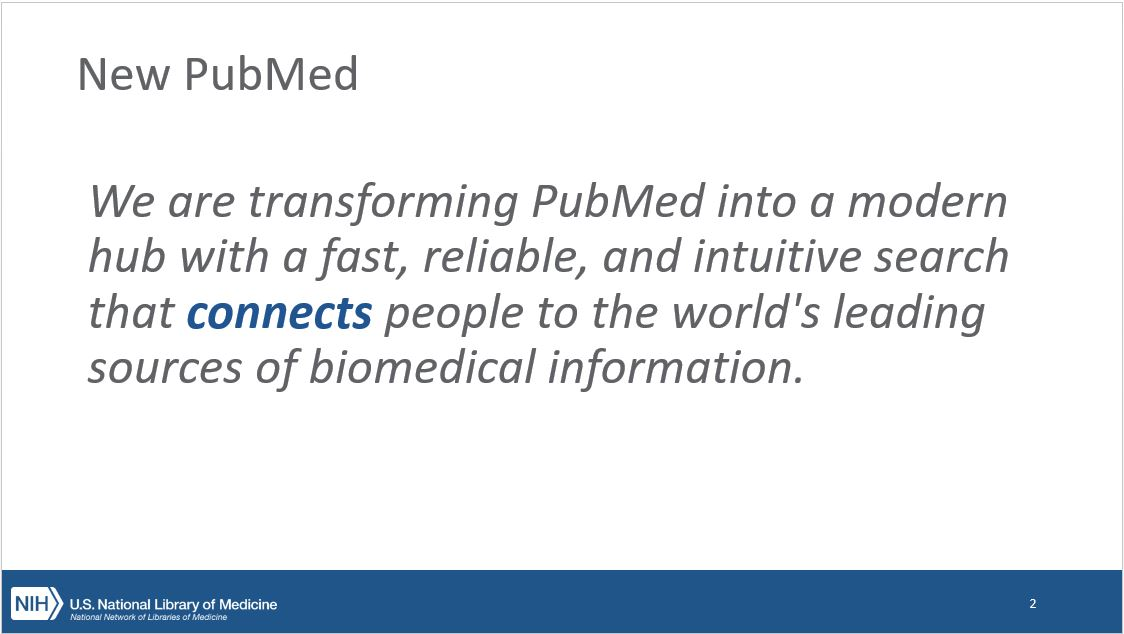New PubMed: We are transforming PubMed into a modern hub with a fast, reliable, and intuitive search that connects people to the world's leading sources of biomedical information.