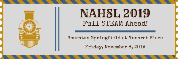 NAHSL 2019 Full STEAM ahead! Sheraton Springfield at Monarch Place, Friday, November 8, 2019