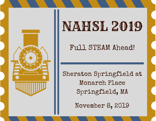 NAHSL 2019. Full STEAM Ahead! Sheraton Springfield at Monarch Place, Springfield, MA. November 8, 2019