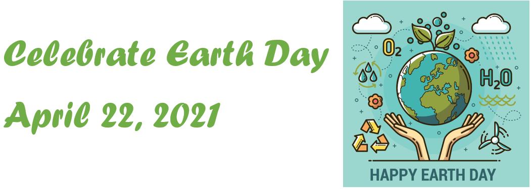 Celebrate Earth Day APril 22 2021