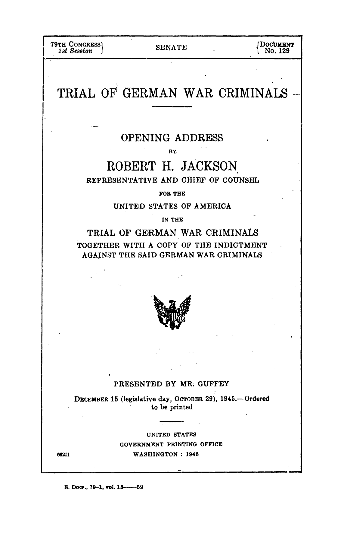 """The following Senate document published in 1945, """"Trial of German War Criminals: Opening address by Robert H.Jackson..."""" is a transcription of the opening speech given during the Nuremberg trials. This is a primary source report of the original trial proceedings which contain the trial indictment."""