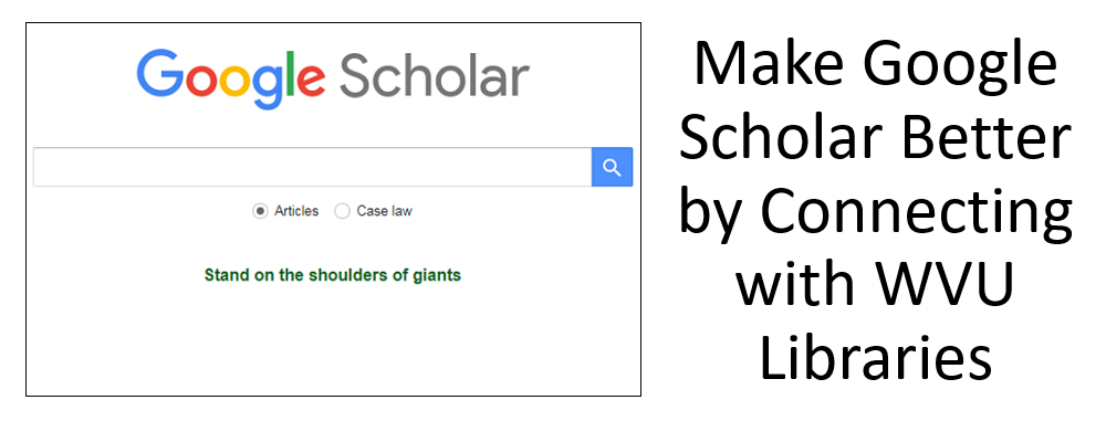 Make Google Scholar Better by Connecting with WVU Libraries