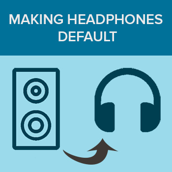Making Headphones Default