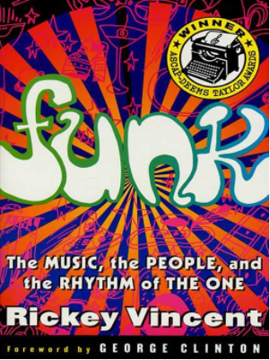 Funk The Music, The People, and The Rhythm of The One by Rickey Vincent  George Clinton