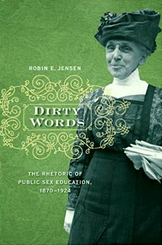 Dirty Words: The Rhetoric of Public Sex Education, 1870-1924