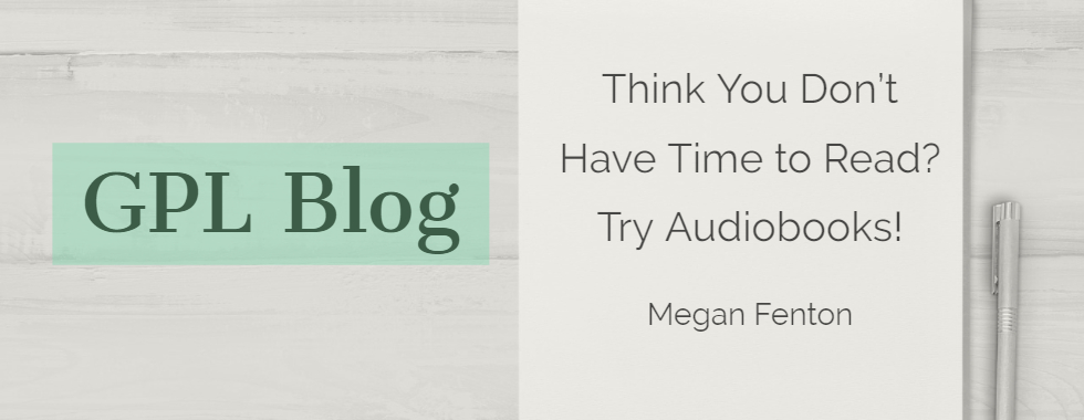 Blog: Think You Don't Have Time to Read? Try Audiobooks!