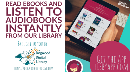 Image Text: Read ebooks and listen to audiobooks instantly from our library. Brought to you by Dogwood Digital Library. https://dogwood.overdrive.com. Get the app: LibbyApp.com.