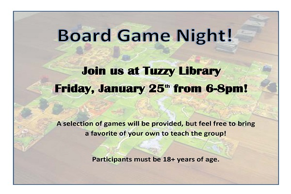 Board Game Night @ Tuzzy Library! Friday, January 25, 6pm-8pm.  Ages 18 and up.