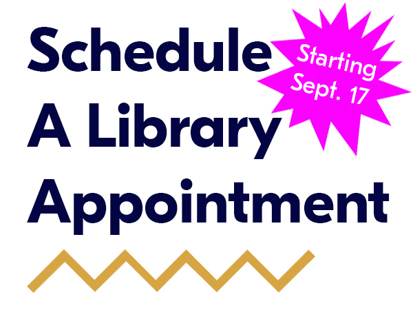 Click here to schedule a library appointment (starting September 17)