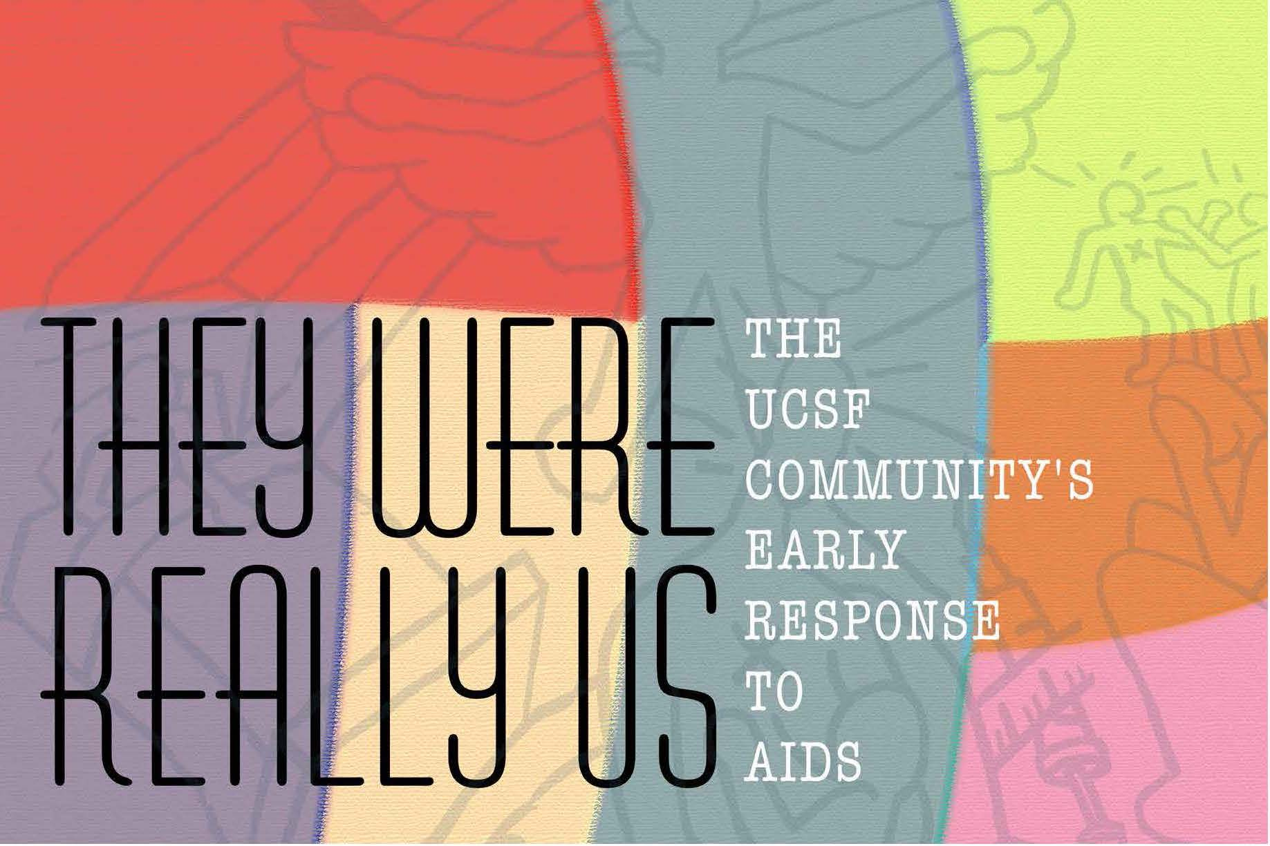 They were really us. The UCSF community's early response to aids.