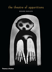 The theatre of apparitions / Roger Ballen in cooperation with Marguerite Rossouw