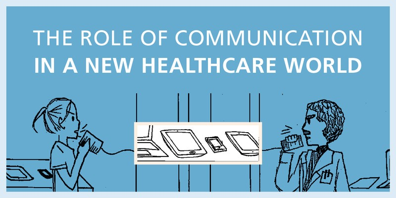 The role of communication in a new healthcare world.