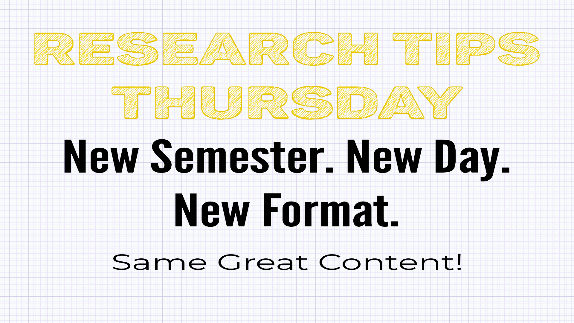 Research Tips Thursday: New Semester. New Day. New Format. Same Great Content