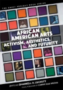 African American Arts Activism, Aesthetics, and Futurity