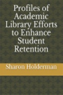 Profiles of Academic Library Efforts to Enhance Student Retention