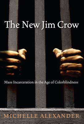 cover of The new Jim Crow mass incarceration in the age of colorblindness by Michelle Alexander.
