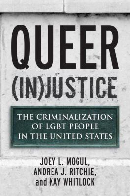 cover of Queer injustice: the criminalization of LGBT people in the United States