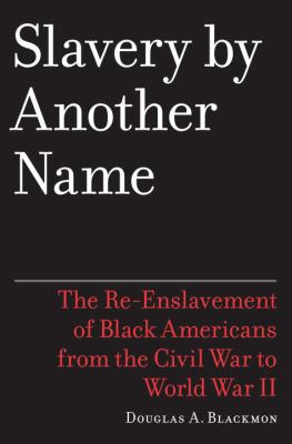 cover of Slavery by Another Name by Douglas A. Blackmon