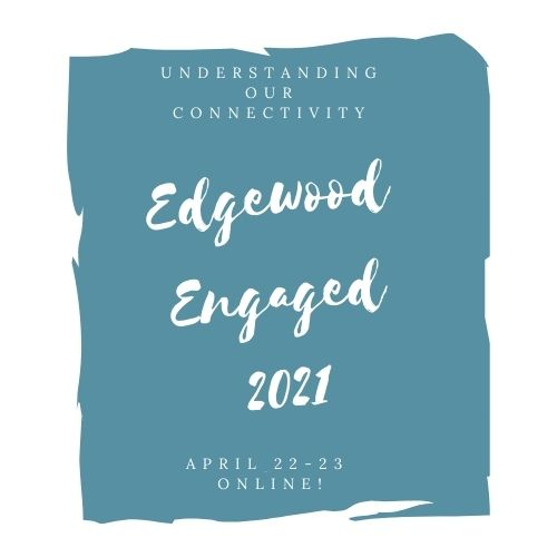 Understanding our Connectivity - Edgewood Engaged - April 22-23 Online!