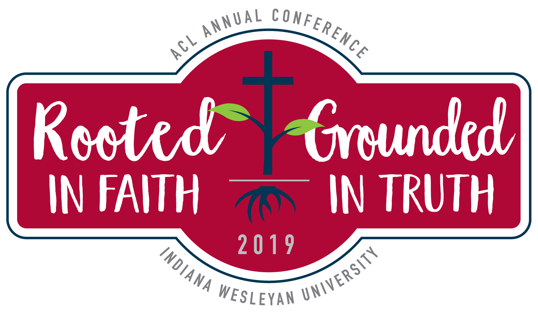ACL 2019 Annual Conference -- Rooted in Faith -- Grounded in Truth -- Indiana Wesleyan University