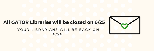 All GATOR Library locations will be closed June 25th.
