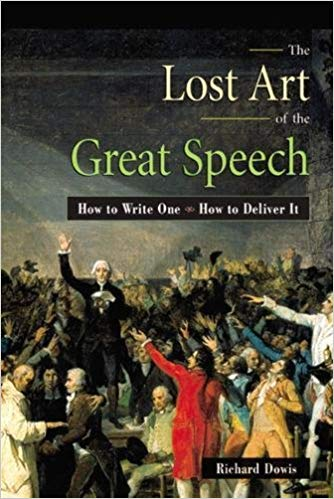 Lost Art of the Great Speech : How to Write One--How to Deliver It