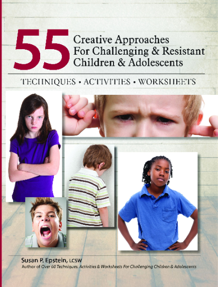 55 Creative Approaches For Challenging & Resistant Children & Adolescents