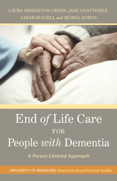 University of Bradford Dementia Good Practice Guides, End of Life Care for People with Dementia: A Person-Centered Approach