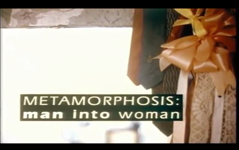 Featured Content:Metamorphosis: Man into Woman