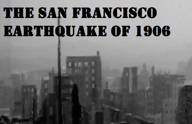 The Great San Francisco Earthquake of 1906