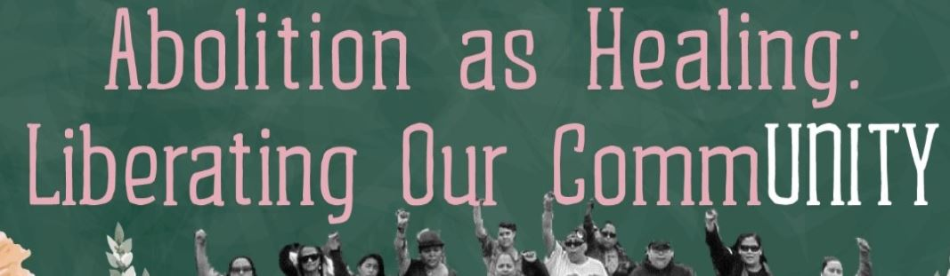 Pink and white text on dark green: Abolition as Healing: Liberating Our CommUNITY