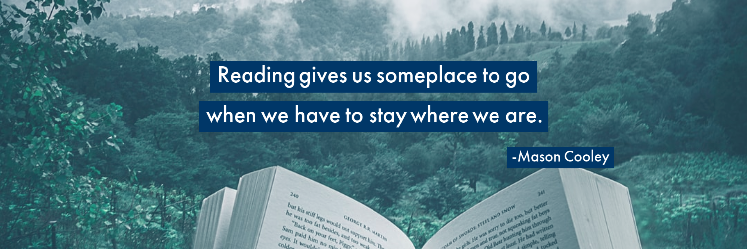 """Reading gives us someplace to go when we have to stay where we are."" -Mason Cooley"